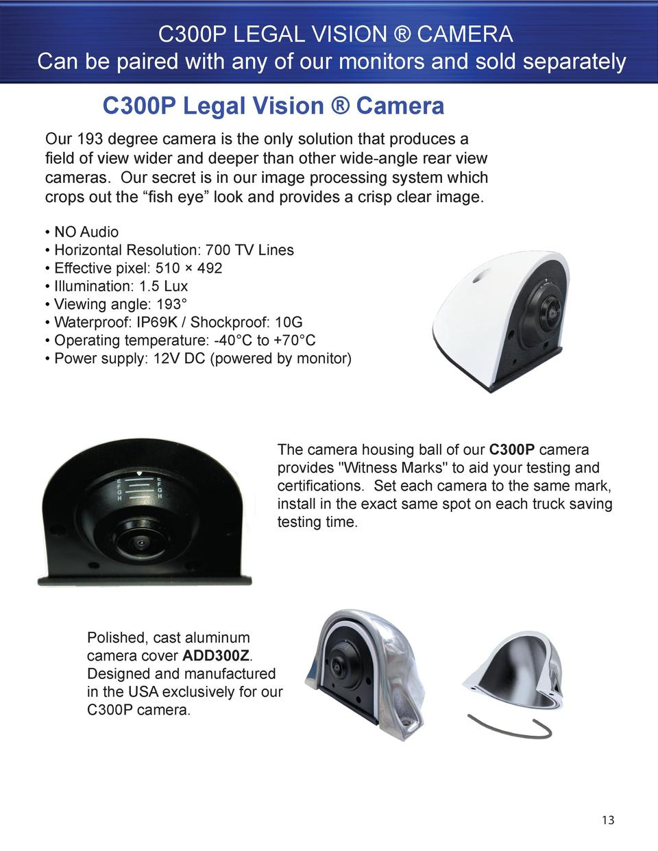 C300P LEGAL VISION    CAMERA Can be paired with any of our monitors and sold separately  C300P Legal Vision    Camera Our ...