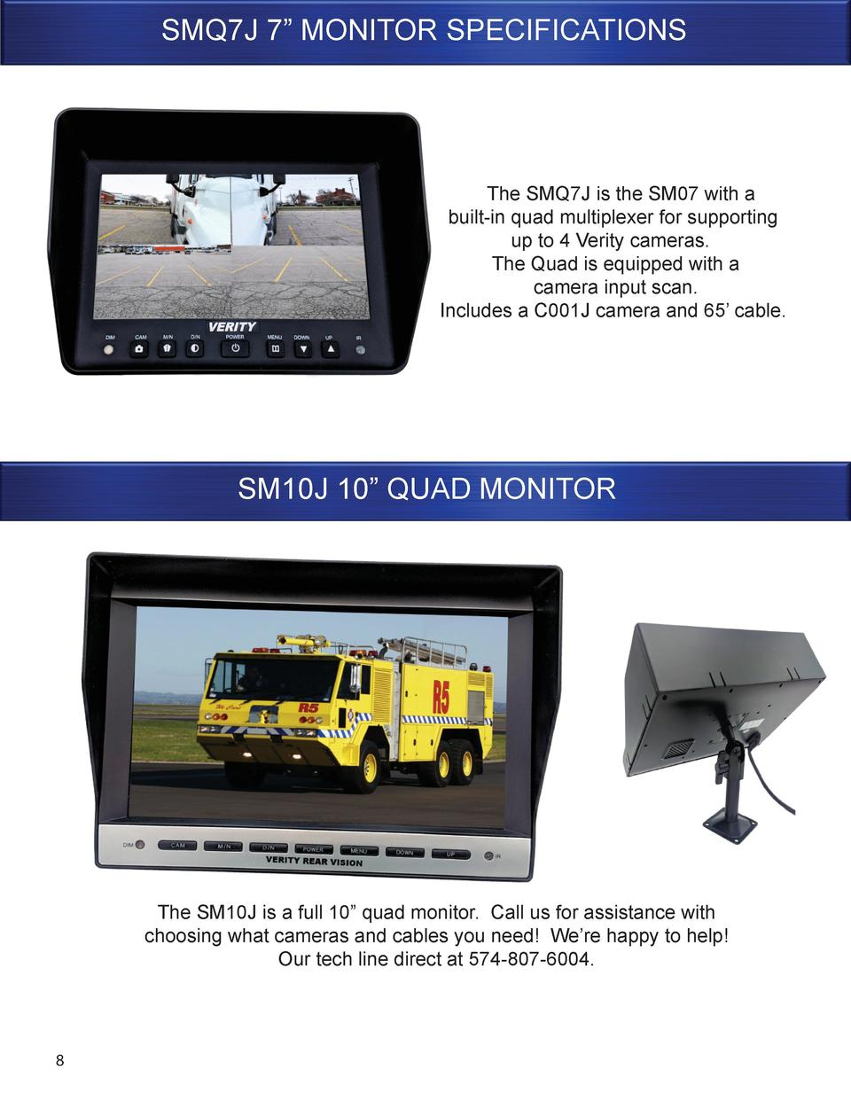 SMQ7J 7    MONITOR SPECIFICATIONS  The SMQ7J is the SM07 with a built-in quad multiplexer for supporting up to 4 Verity ca...